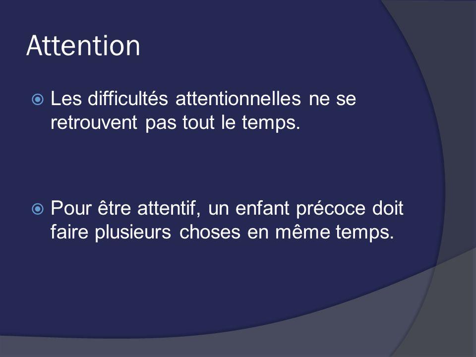 Attention Les difficultés attentionnelles ne se retrouvent pas tout le temps. Pour être attentif, un enfant précoce doit faire plusieurs choses en mêm