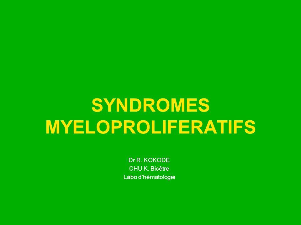 SYNDROMES MYELOPROLIFERATIFS Dr R. KOKODE CHU K. Bicêtre Labo dhématologie