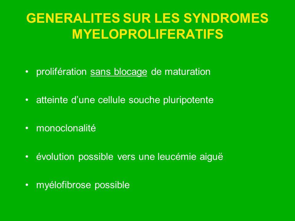 GENERALITES SUR LES SYNDROMES MYELOPROLIFERATIFS prolifération sans blocage de maturation atteinte dune cellule souche pluripotente monoclonalité évol