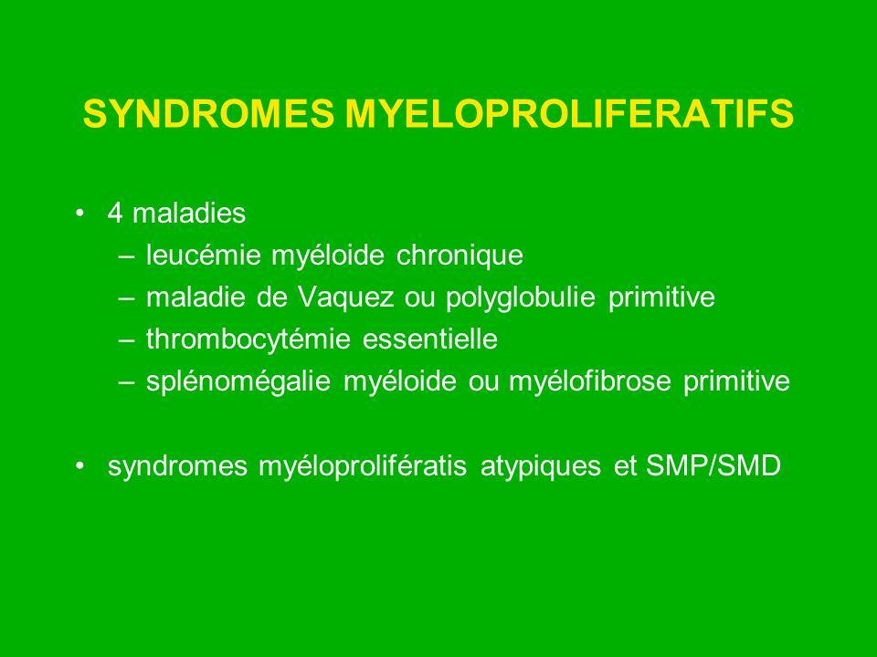 SYNDROMES MYELOPROLIFERATIFS 4 maladies –leucémie myéloide chronique –maladie de Vaquez ou polyglobulie primitive –thrombocytémie essentielle –splénom