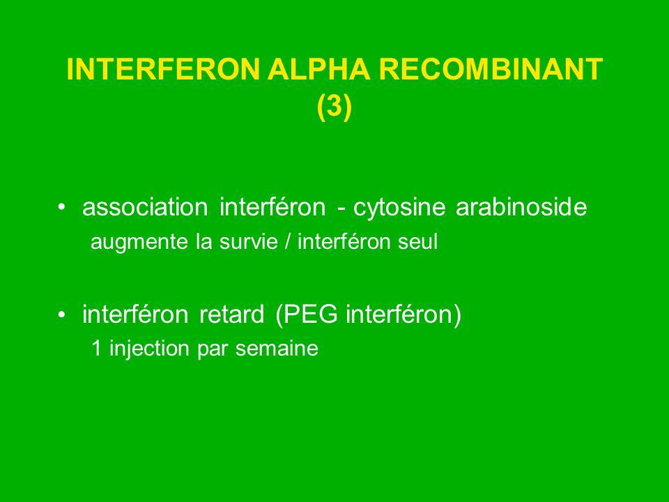 INTERFERON ALPHA RECOMBINANT (3) association interféron - cytosine arabinoside augmente la survie / interféron seul interféron retard (PEG interféron)