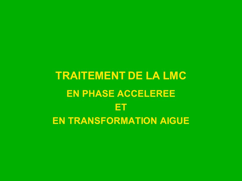 TRAITEMENT DE LA LMC EN PHASE ACCELEREE ET EN TRANSFORMATION AIGUE