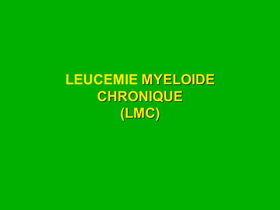 MYELOIDE CHRONIQUE (LMC) LEUCEMIE MYELOIDE CHRONIQUE (LMC)