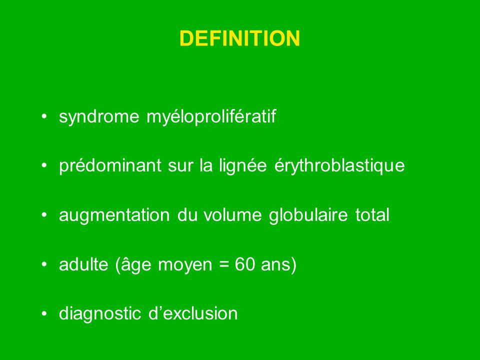 DEFINITION syndrome myéloprolifératif prédominant sur la lignée érythroblastique augmentation du volume globulaire total adulte (âge moyen = 60 ans) d