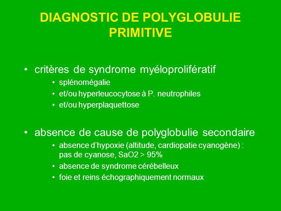 DIAGNOSTIC DE POLYGLOBULIE PRIMITIVE critères de syndrome myéloprolifératif splénomégalie et/ou hyperleucocytose à P. neutrophiles et/ou hyperplaquett