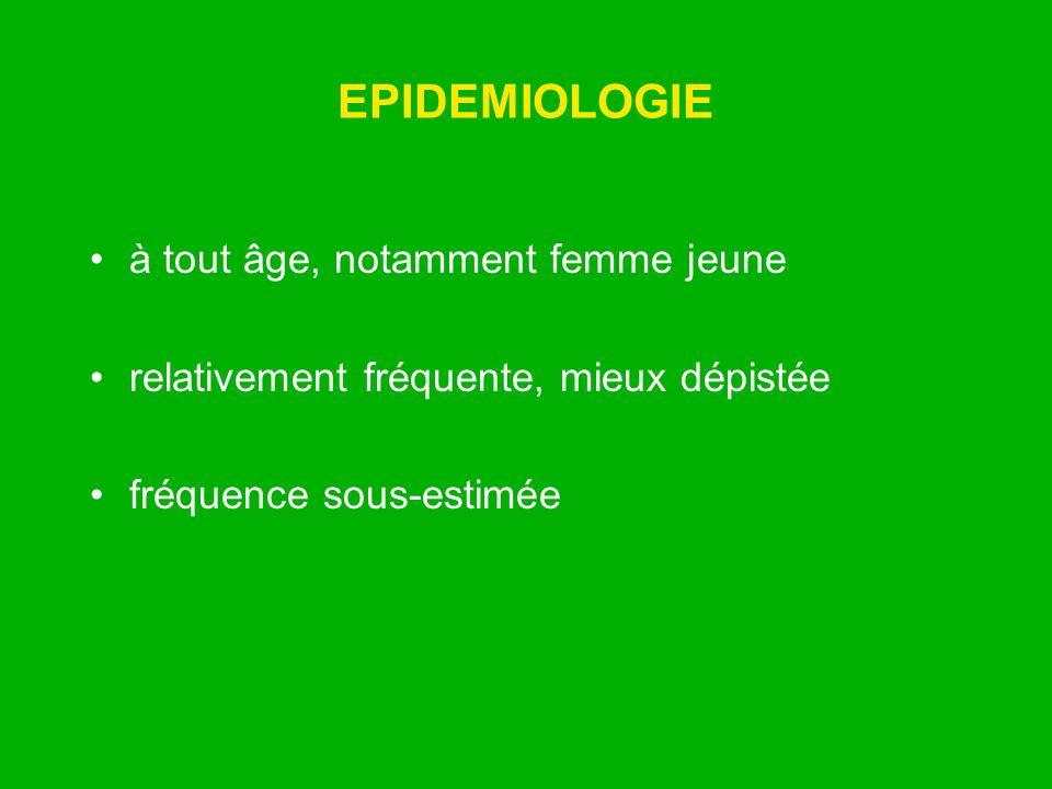 EPIDEMIOLOGIE à tout âge, notamment femme jeune relativement fréquente, mieux dépistée fréquence sous-estimée