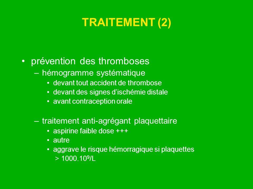 TRAITEMENT (2) prévention des thromboses –hémogramme systématique devant tout accident de thrombose devant des signes dischémie distale avant contrace