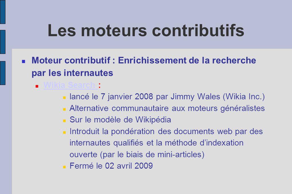 Les moteurs contributifs Moteur contributif : Enrichissement de la recherche par les internautes Wikia Search : Wikia Search lancé le 7 janvier 2008 p