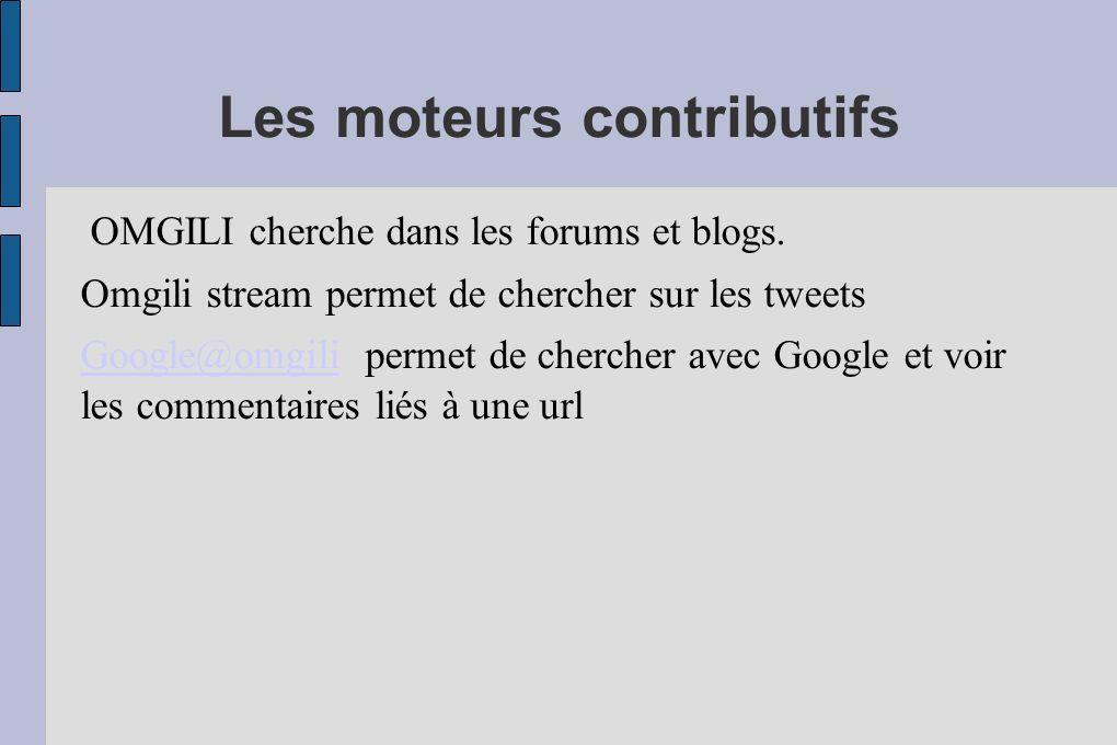 Les moteurs contributifs OMGILI cherche dans les forums et blogs. Omgili stream permet de chercher sur les tweets Google@omgiliGoogle@omgili permet de