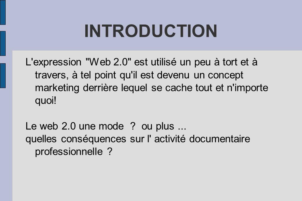 INTRODUCTION L expression Web 2.0 est utilisé un peu à tort et à travers, à tel point qu il est devenu un concept marketing derrière lequel se cache tout et n importe quoi.