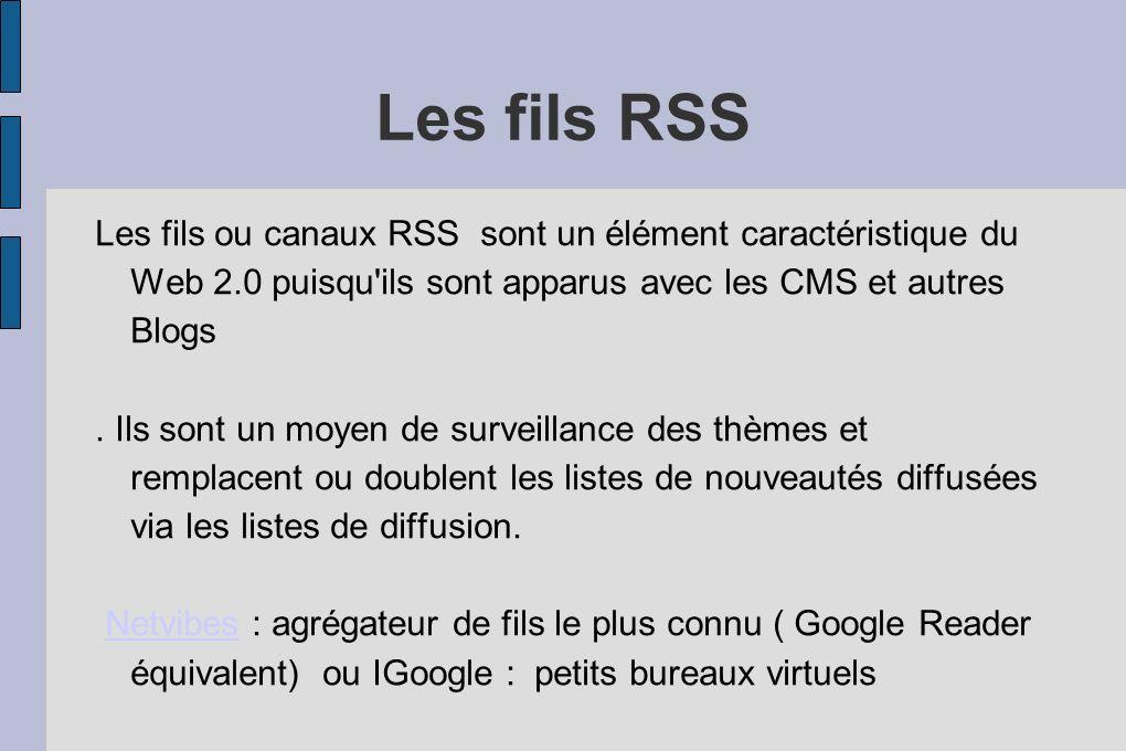 Les fils RSS Les fils ou canaux RSS sont un élément caractéristique du Web 2.0 puisqu'ils sont apparus avec les CMS et autres Blogs. Ils sont un moyen