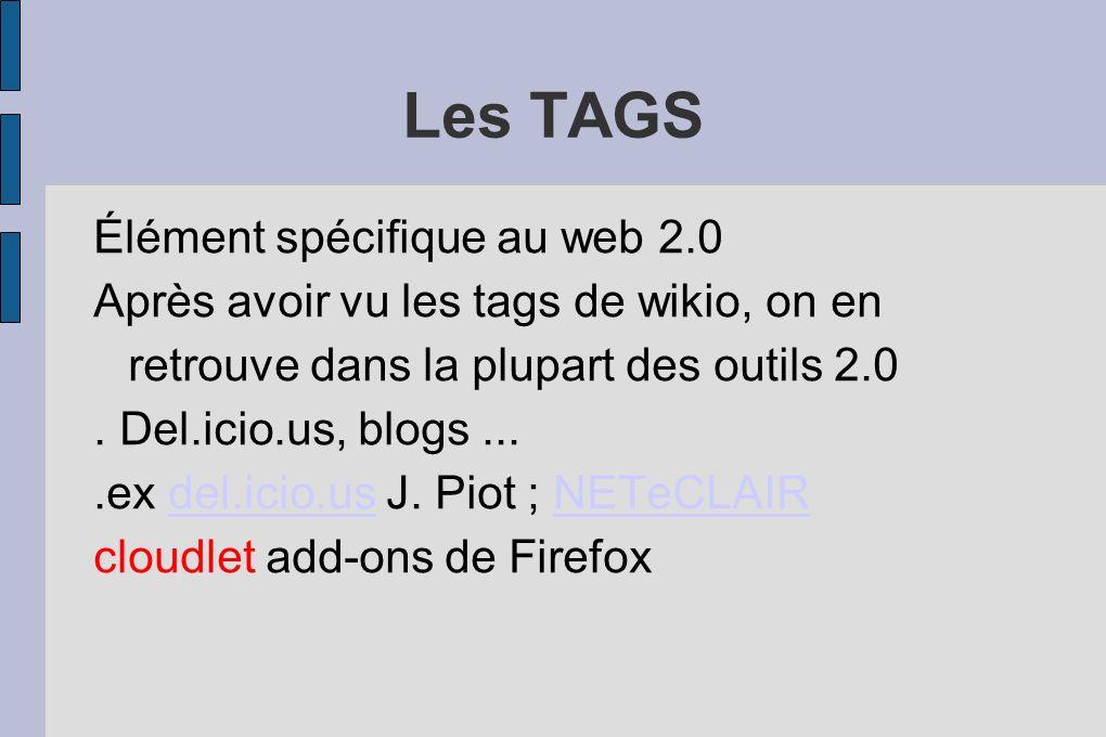 Les TAGS Élément spécifique au web 2.0 Après avoir vu les tags de wikio, on en retrouve dans la plupart des outils 2.0. Del.icio.us, blogs....ex del.i