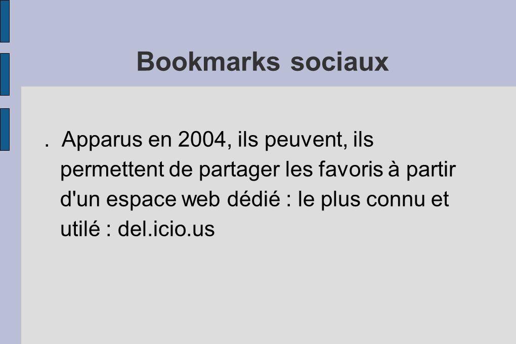 Bookmarks sociaux. Apparus en 2004, ils peuvent, ils permettent de partager les favoris à partir d'un espace web dédié : le plus connu et utilé : del.