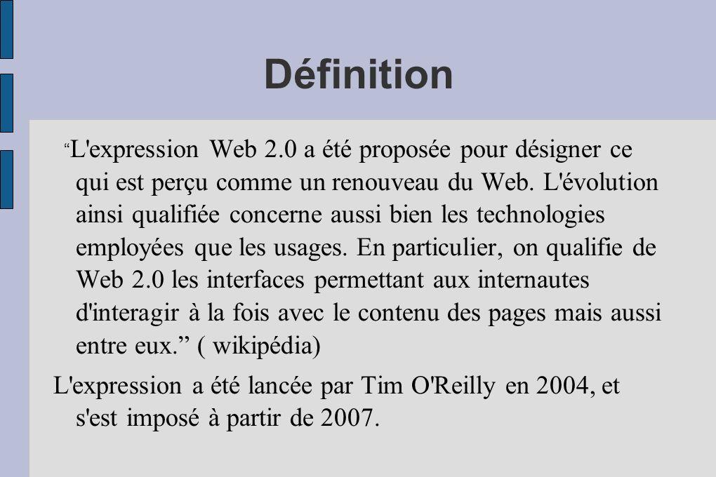 Définition L'expression Web 2.0 a été proposée pour désigner ce qui est perçu comme un renouveau du Web. L'évolution ainsi qualifiée concerne aussi bi