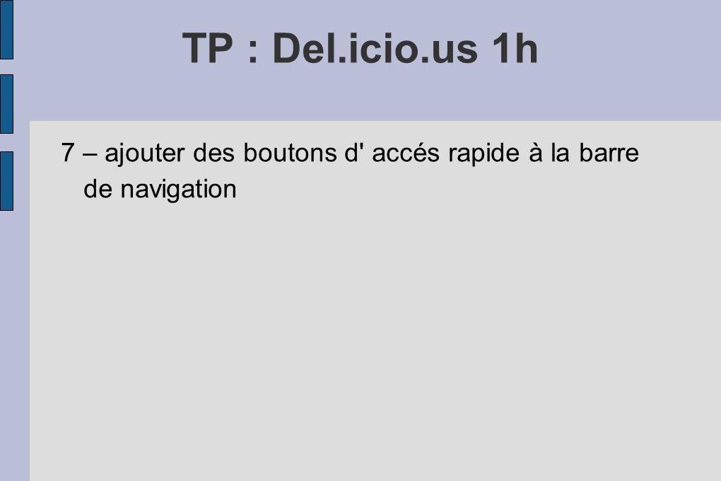 TP : Del.icio.us 1h 7 – ajouter des boutons d accés rapide à la barre de navigation