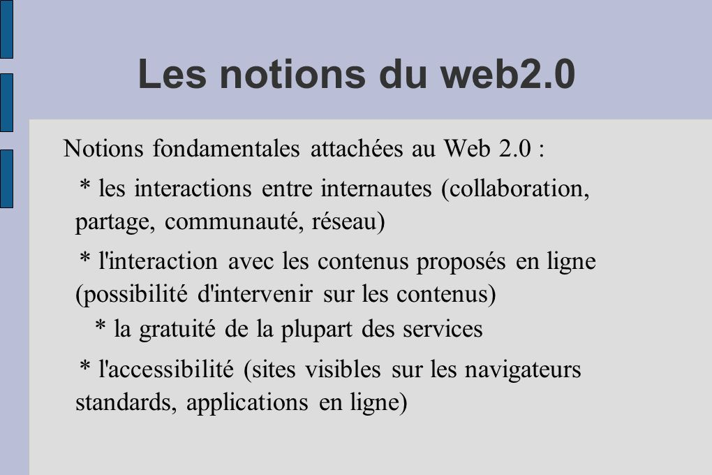 Les notions du web2.0 Notions fondamentales attachées au Web 2.0 : * les interactions entre internautes (collaboration, partage, communauté, réseau) *