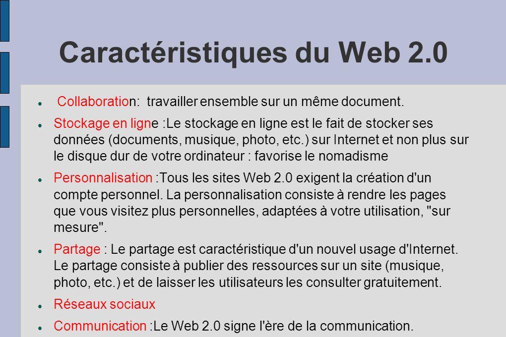 Caractéristiques du Web 2.0 Collaboration: travailler ensemble sur un même document. Stockage en ligne :Le stockage en ligne est le fait de stocker se