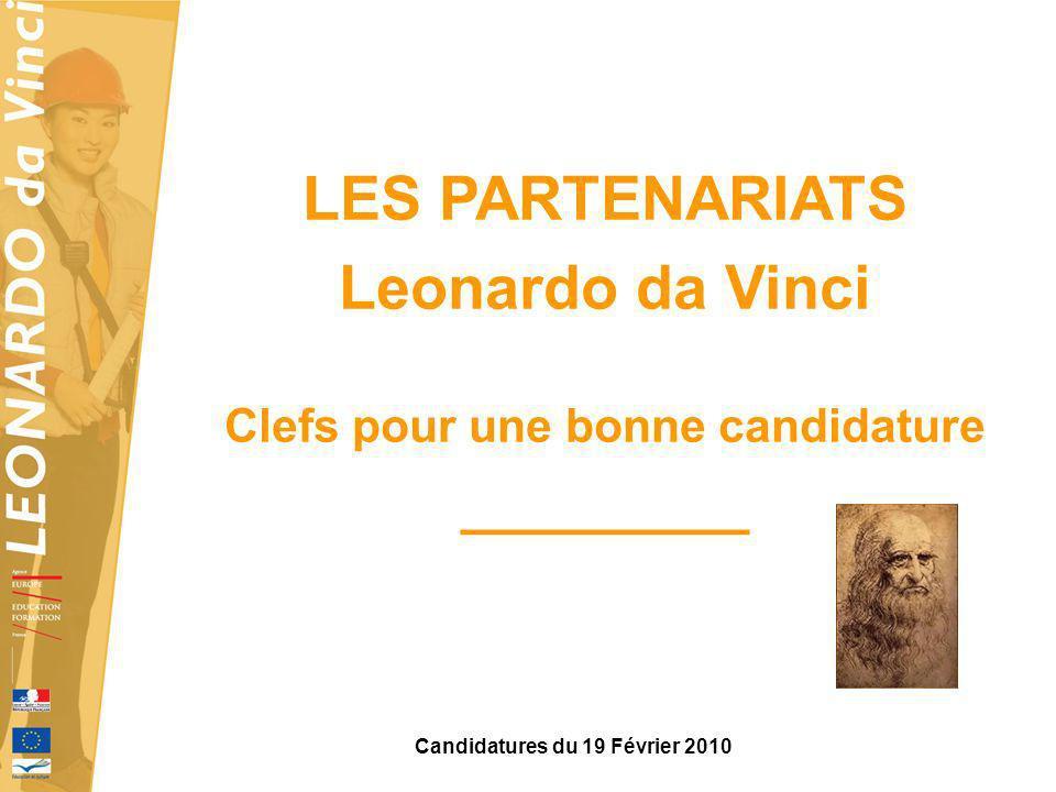 LES PARTENARIATS Leonardo da Vinci Clefs pour une bonne candidature _________ Candidatures du 19 Février 2010