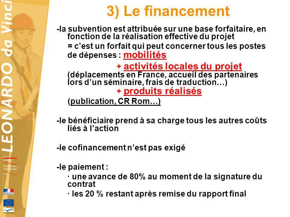 3) Le financement -la subvention est attribuée sur une base forfaitaire, en fonction de la réalisation effective du projet = cest un forfait qui peut
