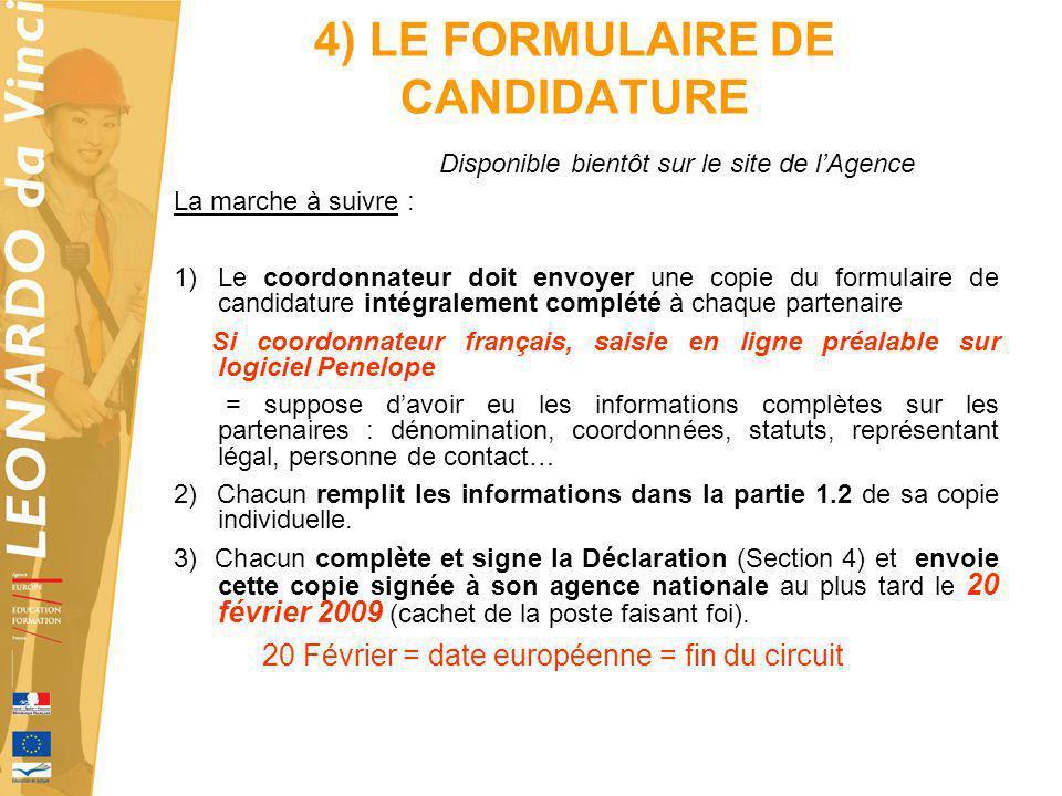4) LE FORMULAIRE DE CANDIDATURE Disponible bientôt sur le site de lAgence La marche à suivre : 1)Le coordonnateur doit envoyer une copie du formulaire