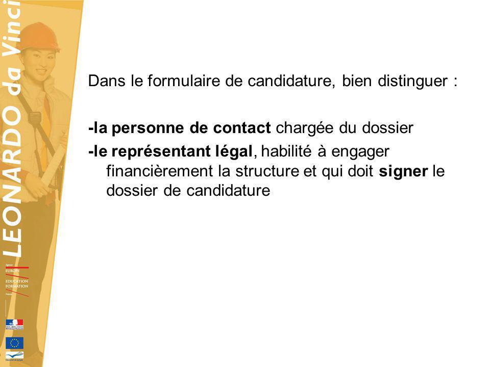 Dans le formulaire de candidature, bien distinguer : -la personne de contact chargée du dossier -le représentant légal, habilité à engager financièrem