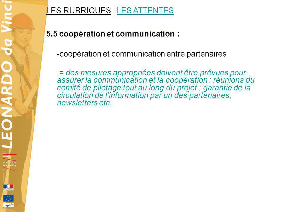 LES RUBRIQUES LES ATTENTES 5.5 coopération et communication : -coopération et communication entre partenaires = des mesures appropriées doivent être p