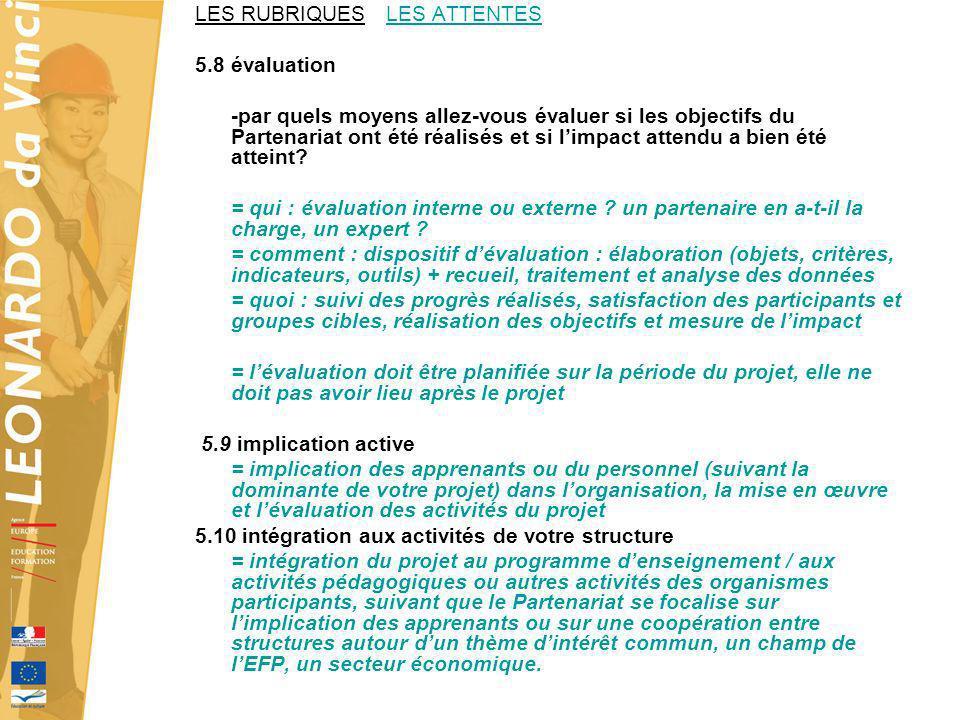 LES RUBRIQUES LES ATTENTES 5.8 évaluation -par quels moyens allez-vous évaluer si les objectifs du Partenariat ont été réalisés et si limpact attendu