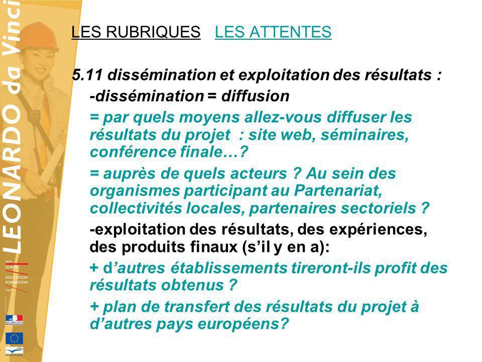 LES RUBRIQUES LES ATTENTES 5.11 dissémination et exploitation des résultats : -dissémination = diffusion = par quels moyens allez-vous diffuser les ré