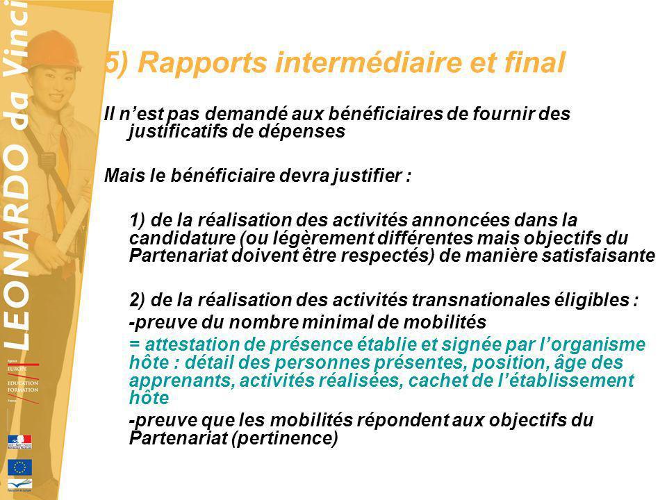 5) Rapports intermédiaire et final Il nest pas demandé aux bénéficiaires de fournir des justificatifs de dépenses Mais le bénéficiaire devra justifier