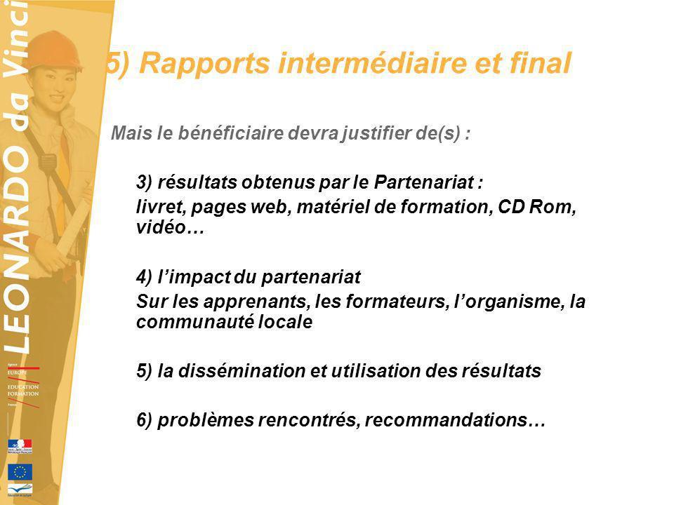 5) Rapports intermédiaire et final Mais le bénéficiaire devra justifier de(s) : 3) résultats obtenus par le Partenariat : livret, pages web, matériel