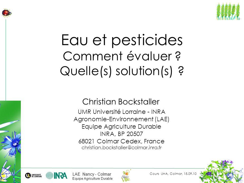 Cours UHA, Colmar, 15.09.10 Christian Bockstaller UMR Université Lorraine - INRA Agronomie-Environnement (LAE) Equipe Agriculture Durable INRA, BP 205