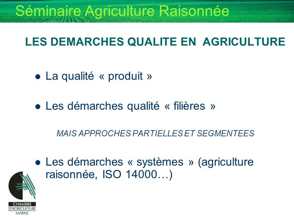 Séminaire Agriculture Raisonnée LES DEMARCHES QUALITE EN AGRICULTURE La qualité « produit » Les démarches qualité « filières » MAIS APPROCHES PARTIELL