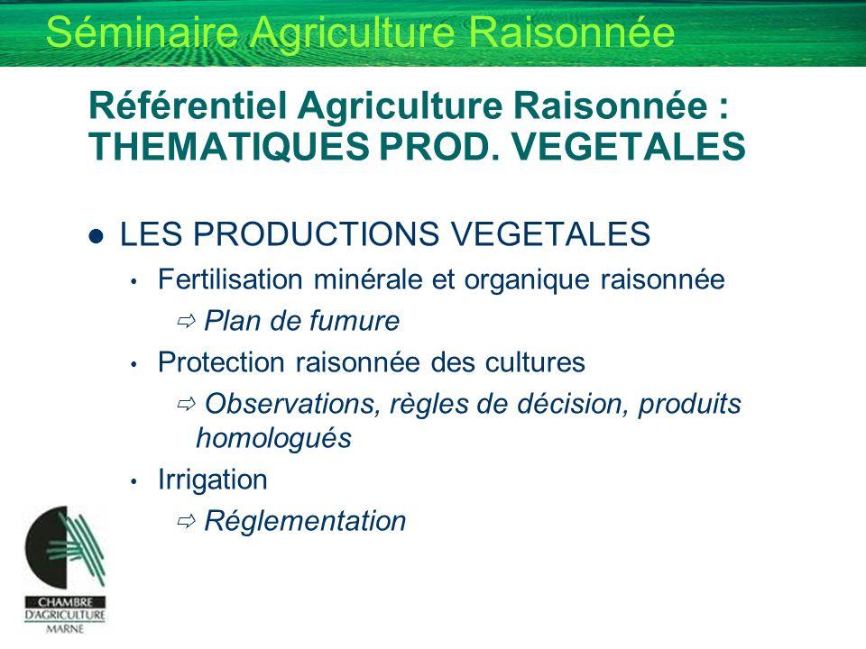 Séminaire Agriculture Raisonnée Référentiel Agriculture Raisonnée : THEMATIQUES PROD. VEGETALES LES PRODUCTIONS VEGETALES Fertilisation minérale et or