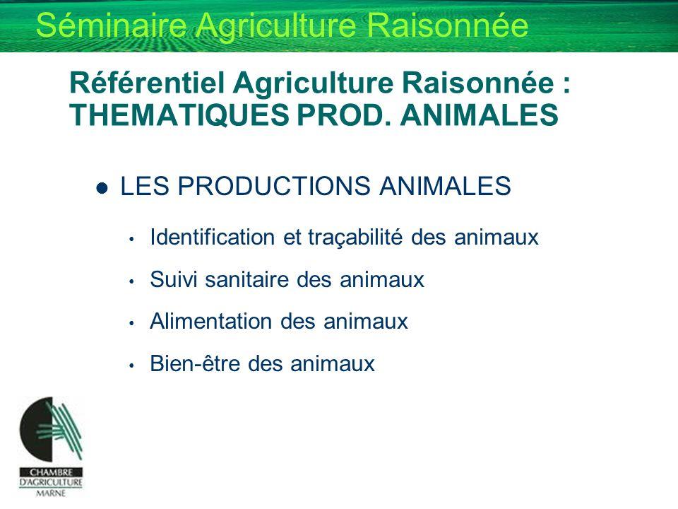 Séminaire Agriculture Raisonnée Référentiel Agriculture Raisonnée : THEMATIQUES PROD. ANIMALES LES PRODUCTIONS ANIMALES Identification et traçabilité
