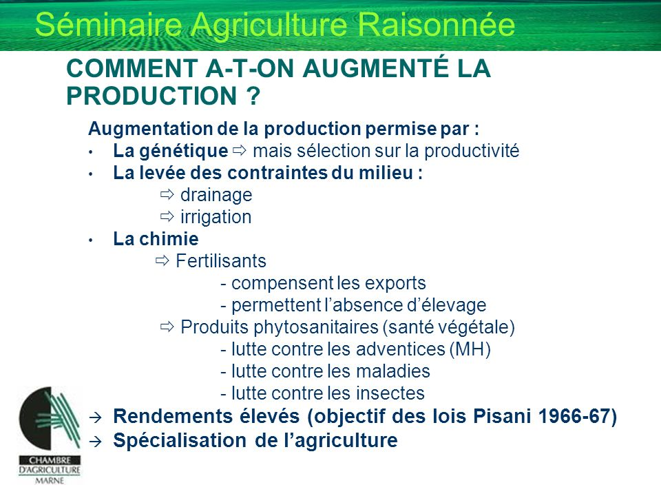 Séminaire Agriculture Raisonnée COMMENT A-T-ON AUGMENTÉ LA PRODUCTION ? Augmentation de la production permise par : La génétique mais sélection sur la