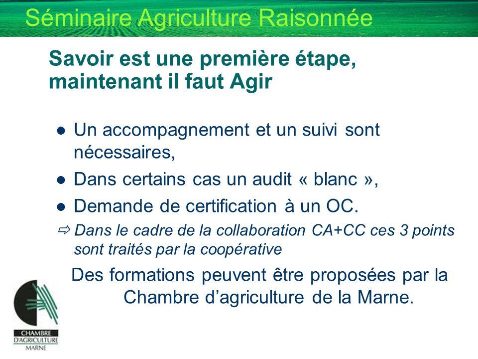 Séminaire Agriculture Raisonnée Savoir est une première étape, maintenant il faut Agir Un accompagnement et un suivi sont nécessaires, Dans certains c