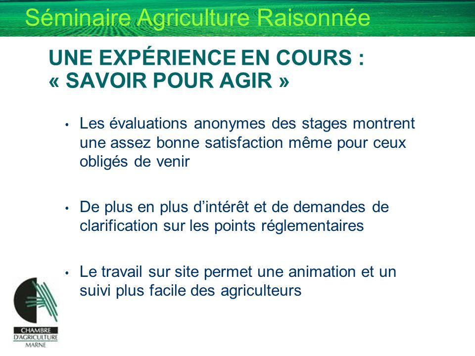 Séminaire Agriculture Raisonnée UNE EXPÉRIENCE EN COURS : « SAVOIR POUR AGIR » Les évaluations anonymes des stages montrent une assez bonne satisfacti