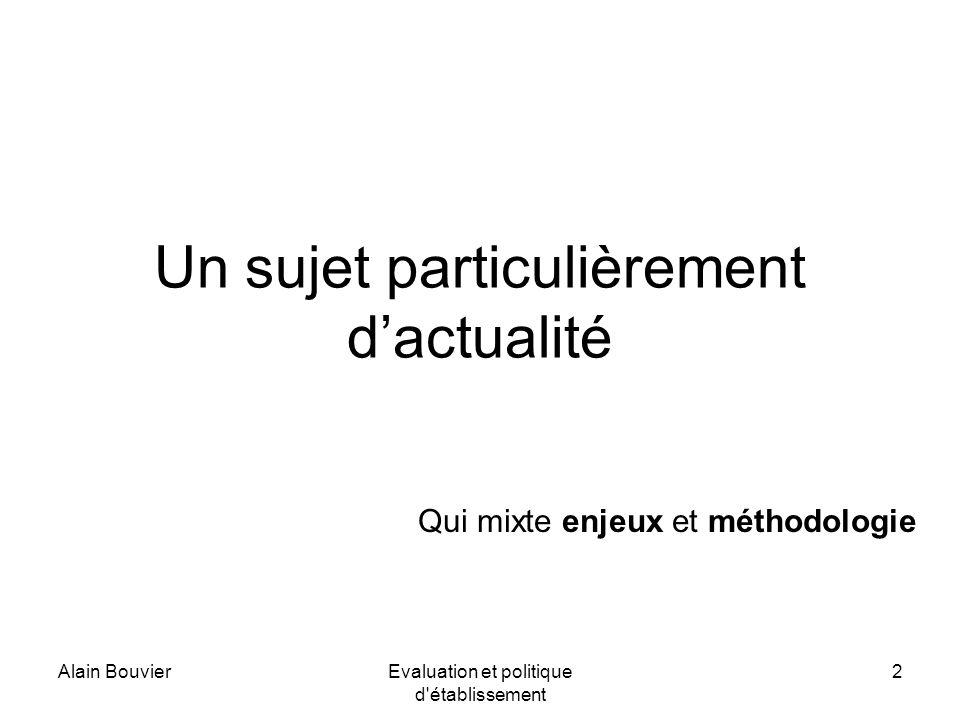 Alain BouvierEvaluation et politique d établissement 2 Un sujet particulièrement dactualité Qui mixte enjeux et méthodologie