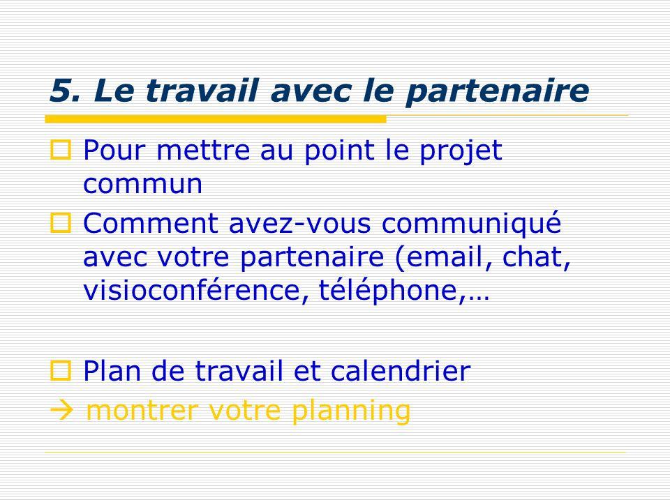 5. Le travail avec le partenaire Pour mettre au point le projet commun Comment avez-vous communiqué avec votre partenaire (email, chat, visioconférenc