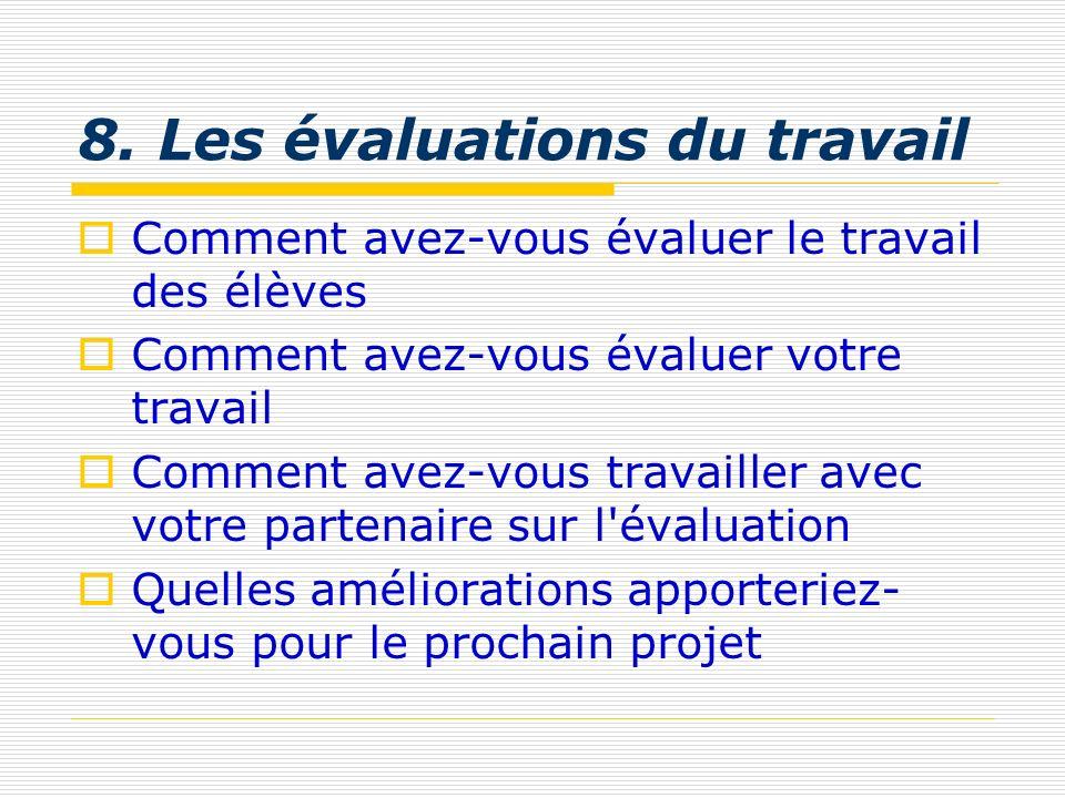 8. Les évaluations du travail Comment avez-vous évaluer le travail des élèves Comment avez-vous évaluer votre travail Comment avez-vous travailler ave
