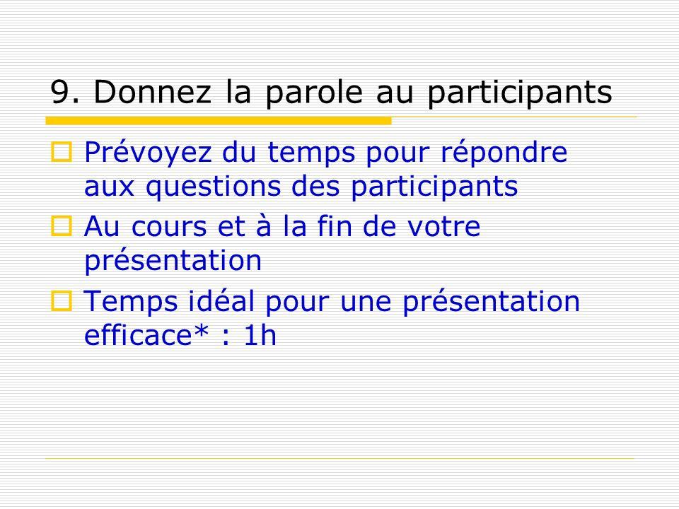 9. Donnez la parole au participants Prévoyez du temps pour répondre aux questions des participants Au cours et à la fin de votre présentation Temps id