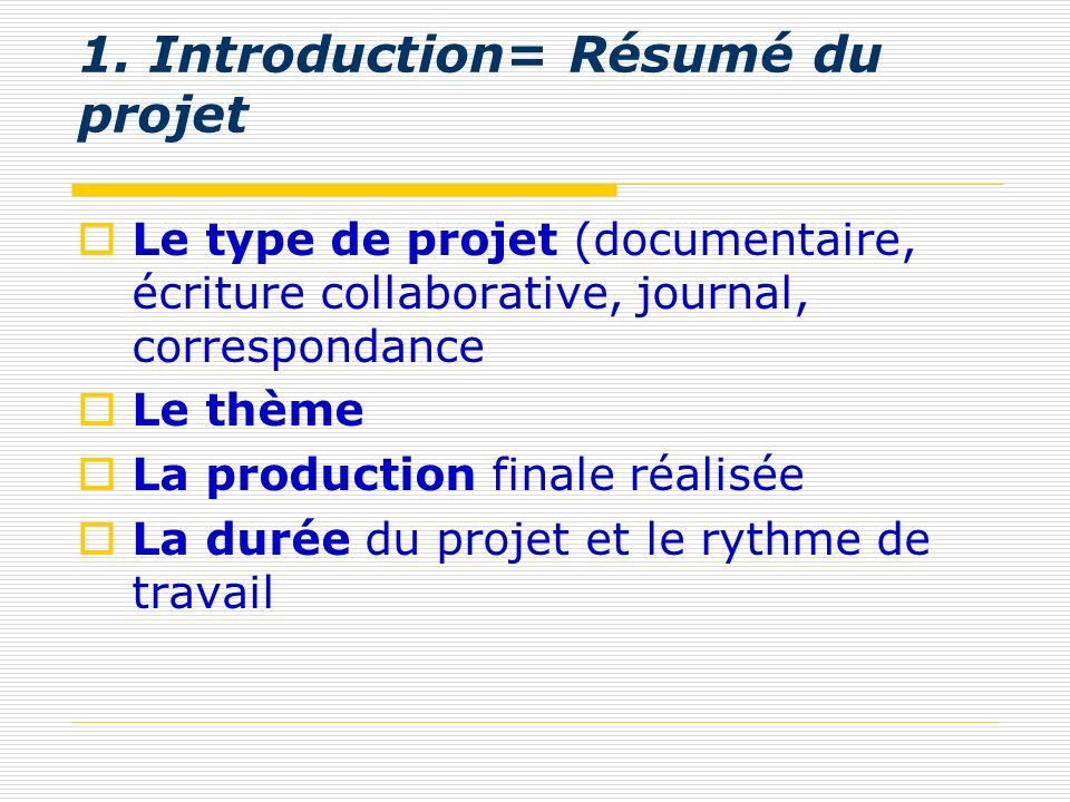 1. Introduction= Résumé du projet Le type de projet (documentaire, écriture collaborative, journal, correspondance Le thème La production finale réali