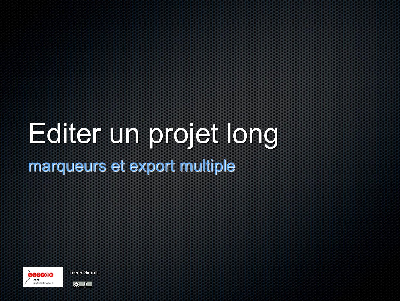 Editer un projet long marqueurs et export multiple Thierry Girault