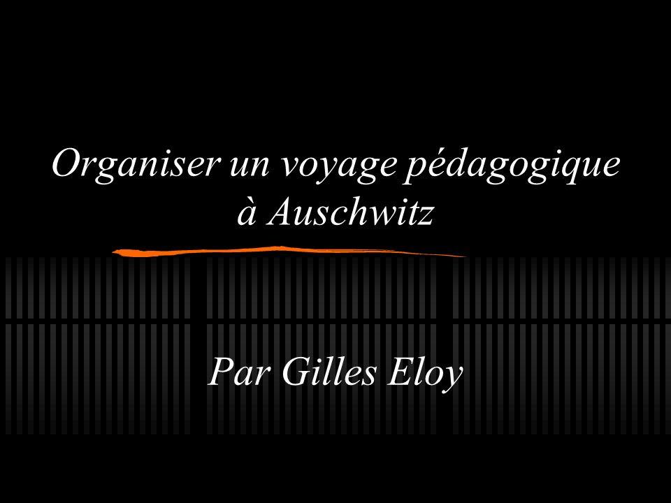 Organiser un voyage pédagogique à Auschwitz Par Gilles Eloy