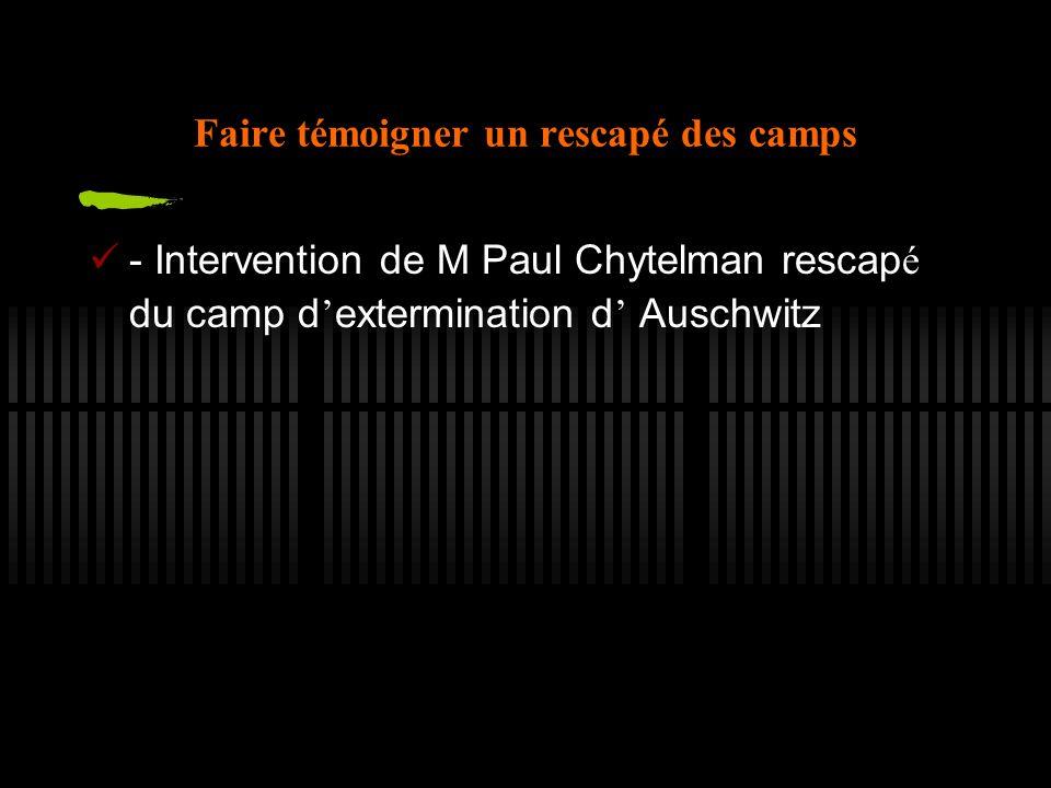 Faire témoigner un rescapé des camps - Intervention de M Paul Chytelman rescap é du camp d extermination d Auschwitz