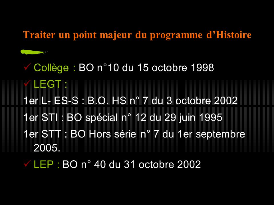 Traiter un point majeur du programme dHistoire Collège : BO n°10 du 15 octobre 1998 LEGT : 1er L- ES-S : B.O.