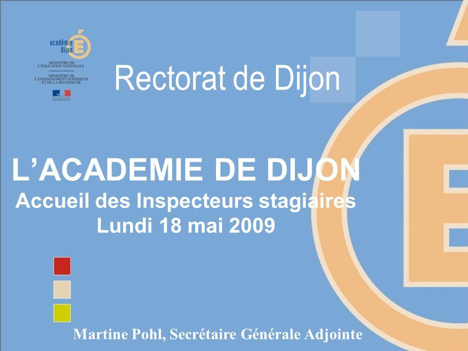 LACADEMIE DE DIJON Accueil des Inspecteurs stagiaires Lundi 18 mai 2009 Martine Pohl, Secrétaire Générale Adjointe