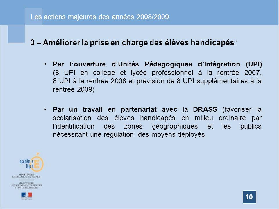10 Les actions majeures des années 2008/2009 3 – Améliorer la prise en charge des élèves handicapés : Par louverture dUnités Pédagogiques dIntégration