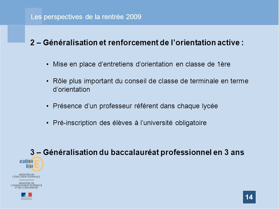 14 Les perspectives de la rentrée 2009 2 – Généralisation et renforcement de lorientation active : Mise en place dentretiens dorientation en classe de