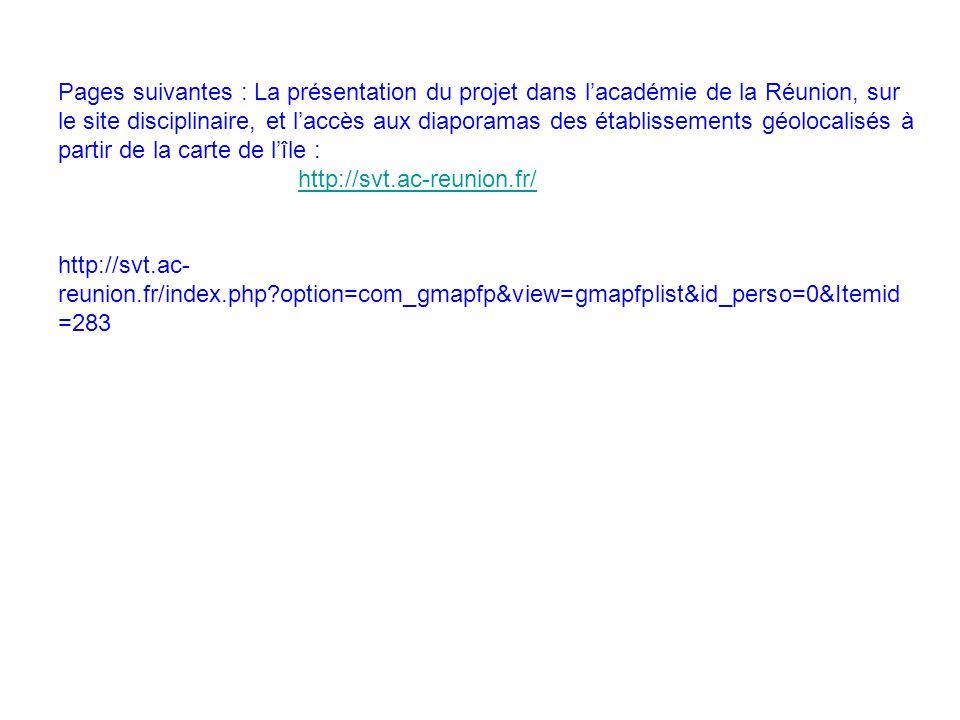 Pages suivantes : La présentation du projet dans lacadémie de la Réunion, sur le site disciplinaire, et laccès aux diaporamas des établissements géolo